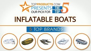 Best Inflatable Boat Reviews 2017 – How to Choose the Best Inflatable Boat