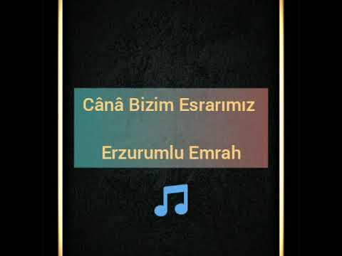 Cânâ Bizim Esrarımız - Erzurumlu Emrah