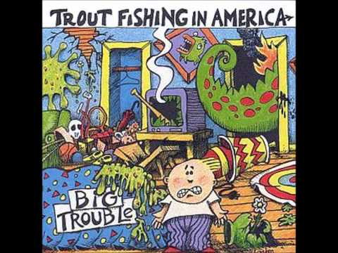 Trout Fishing In America - Big Trouble