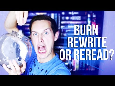BURN, REWRITE, OR REREAD?!