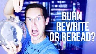 BURN, REWRITE, OR REREAD?!