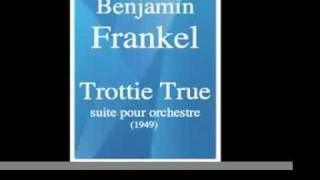 Benjamin Frankel (1906-1973) : Trottie True, a Gay Lady, suite pour orchestre (1949)