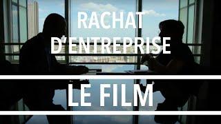 Rachat d'Entreprise : Le Film