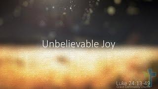 """Grace Community Church """"Unbelievable Joy"""""""