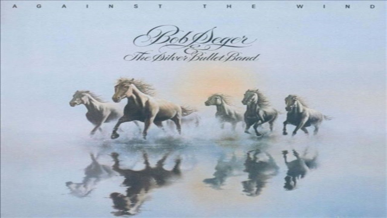 Bob Seger And The Silver Bullet Band Against The Wind Lyrics Youtube