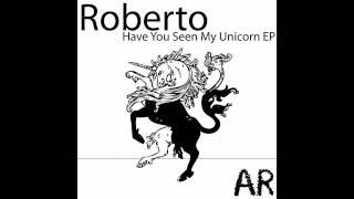 Roberto - Have You Seen My Unicorn [Markojux Remix]