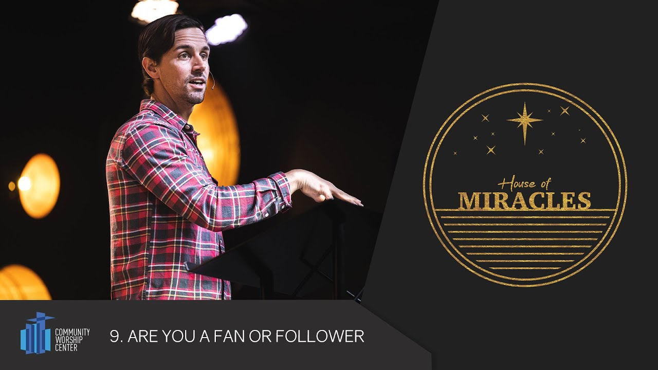 Are You a Fan or Follower? | House of Miracles | Pastor Michael Reis