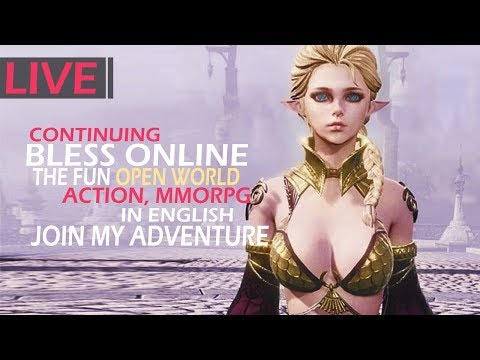 Bless Online - Lets Continue This Fun Open World, Action MMORPG In English - Join The Adventure!
