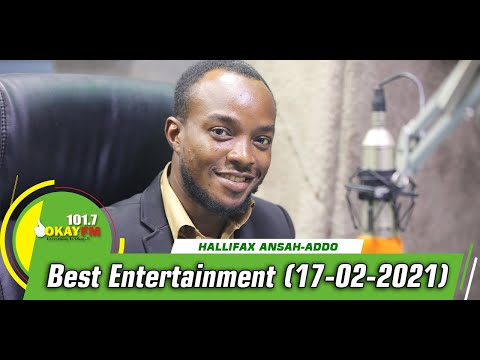 Best Entertainment  With Halifax Addo on Okay 101.7 Fm (17/02/2021)
