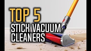 Best Stick Vacuum Cleaners in 2018 - Which Is The Best Stick Vacuum Cleaner?
