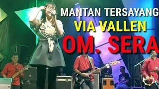 MANTAN TERSAYANG- VIA VALLEN - OM SERA | TERBARU LIVE BOYOLALI