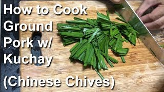 How to Cook Ground Pork with Kuchay (Chinese Chives)