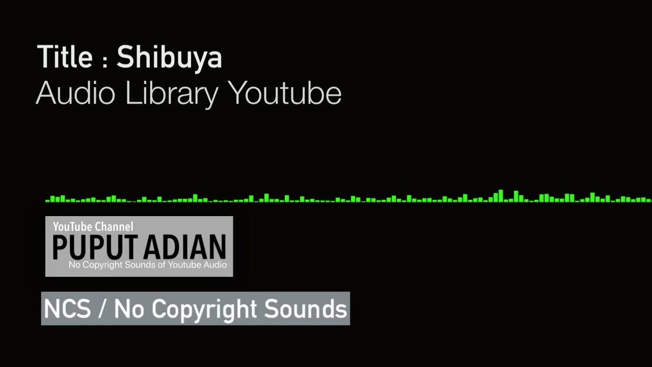 Shibuya - (NCS) No Copyright Sounds Of YouTube Audio Library
