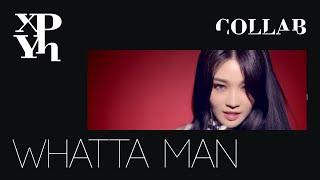 [COLLAB] I.O.I - Whatta Man (Good Man)