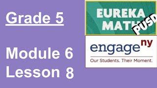 Eureka Math Grade 5 Module 6 Lesson 8