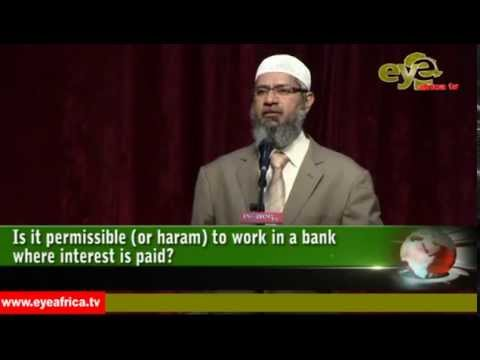 GAMBIA: Dr Zakir Naik: Answers Is it permissible or haram to work in a bank even where interest paid