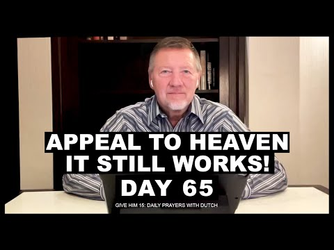Appeal to Heaven - It Still Works!   Give Him 15: Daily Prayer with Dutch Day 65 (Jan. 10, '21)