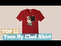 Top 12 Tees By Chef Shirt // Graphic T-Shirts Best Sellers