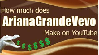 How much does ArianaGrandeVevo make on YouTube 2015