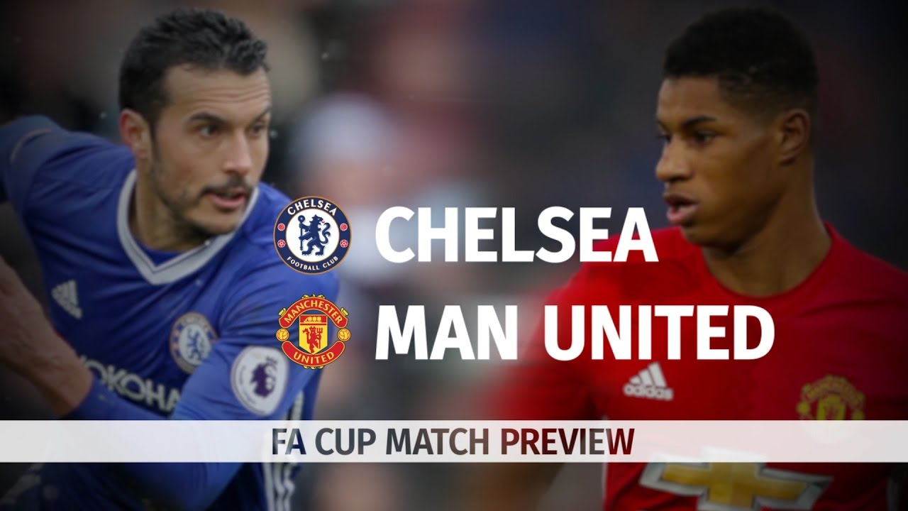 chelsea v manchester united - fa cup match preview