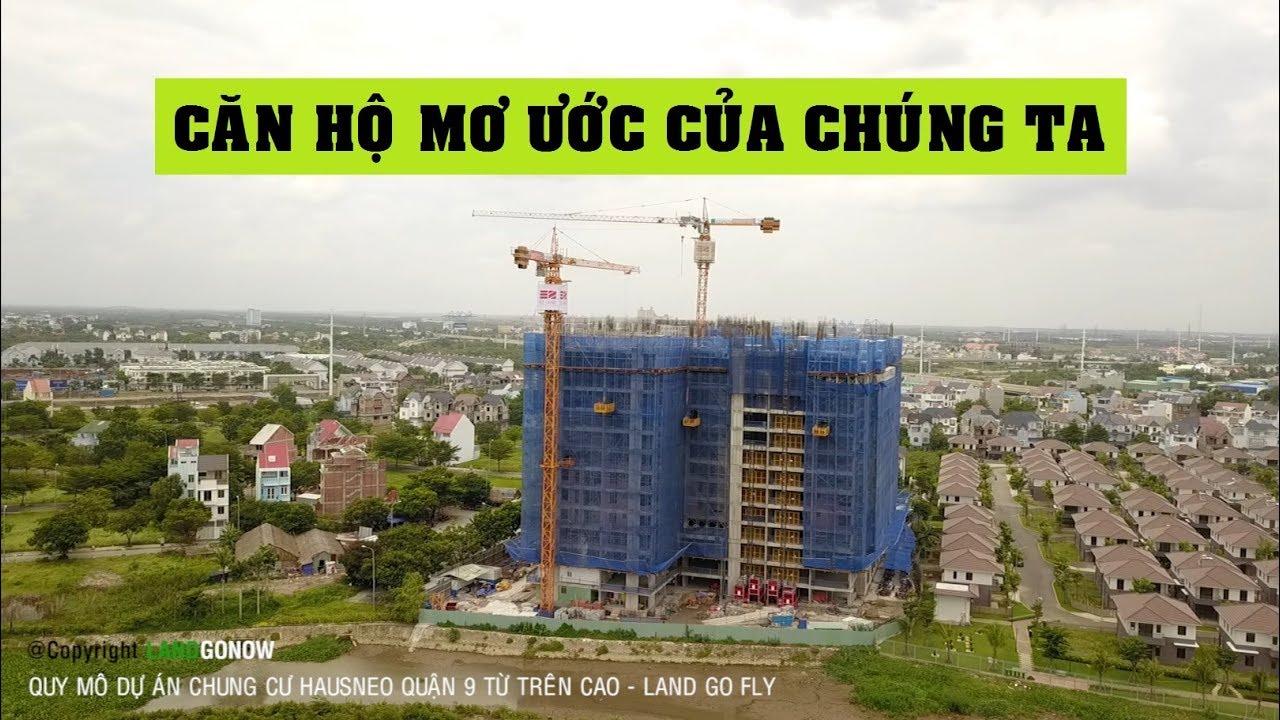 Tiến độ căn hộ chung cư Hausneo, Quận 9 trên cao – Land Go Fly ✔
