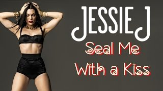 Watch Jessie J Seal Me With A Kiss video