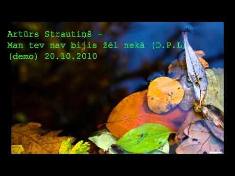 Artūrs Strautiņš - Man tev nav bijis žēl nekā (D.P.L) Demo