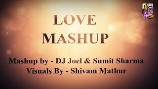 Love Mashup - DJ Joel & DJ Sumit Sharma Remix