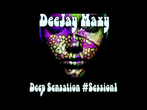 Deejay Maxy - Deep Sensation #Session 1 (set Mix 2019)
