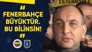 Başkan Vekilimiz Semih Özsoy: Fenerbahçe Büyüktür Bu Bilinsin!