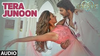 Tera Junoon  Full Audio Song | Machine | Jubin Nautiyal |Mustafa &  Kiara Advani |