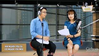 Girly Radio Livestream: Khi NgƯỜi YÊu CŨ CÓ NgƯỜi YÊu MỚi   Girly.vn