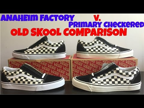 'PRIMARY CHECKERED' OLD SKOOL v. 'ANAHEIM FACTORY' OLD SKOOL COMPARISON