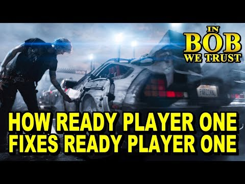 In Bob We Trust - HOW READY PLAYER ONE FIXES READY PLAYER ONE
