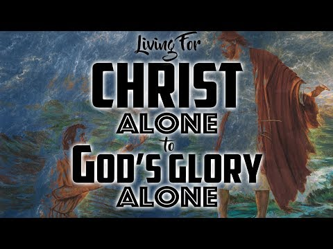 Living for Christ Alone to God's Glory Alone