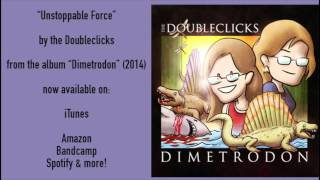 Unstoppable Force - The Doubleclicks (album version)