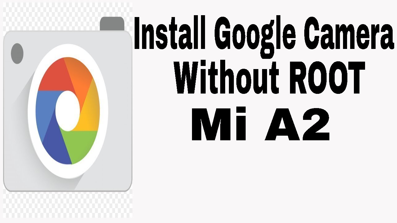 Install Google Camera without root on Mi A2 Or any android (100% working)