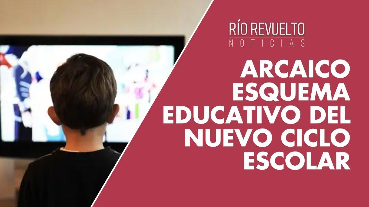 📹 #COLUMNA #RÍOREVUELTO ARCAICO ESQUEMA EDUCATIVO DEL NUEVO CICLO ESCOLAR