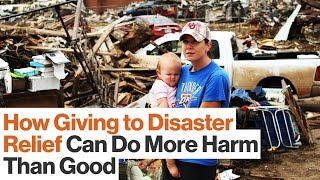 How Donating to Disaster Relief Can Do More Harm Than Good   Juanita Rilling