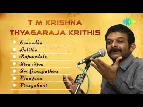 Thyagaraja Krithis by TM Krishna   Jukebox