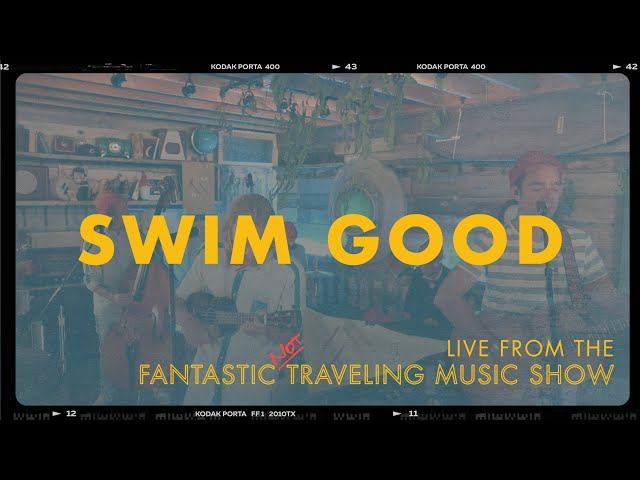 SWIM GOOD - LIVE. FROM THE FANTASTIC NOT TRAVELING MUSIC SHOW