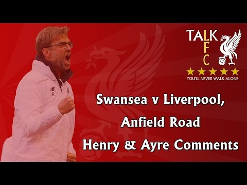 Swansea v Liverpool & Anfield Road Henry & Ayre Comments - Talk LFC Podcast