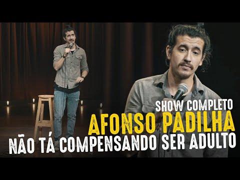 AFONSO PADILHA - NÃO TÁ COMPENSANDO SER ADULTO - SHOW COMPLETO