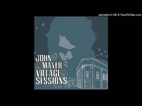 John Mayer - Village Sessions (Full Album)