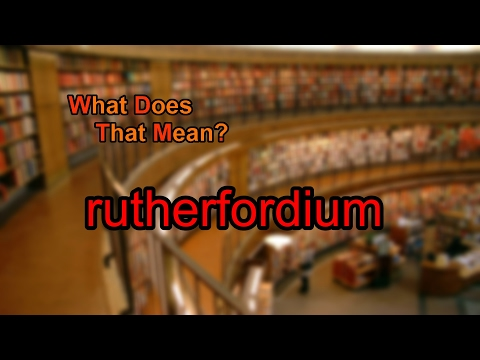What does rutherfordium mean?