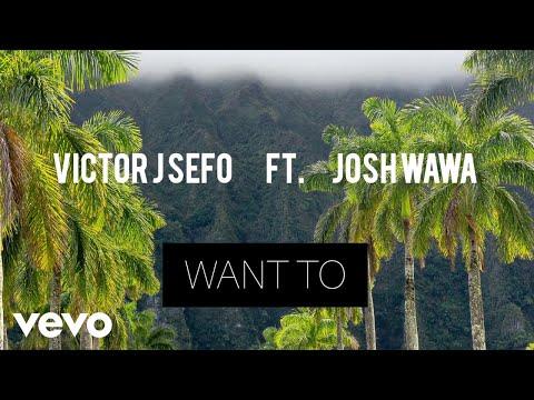 Victor J Sefo ft Josh Wawa - Want To