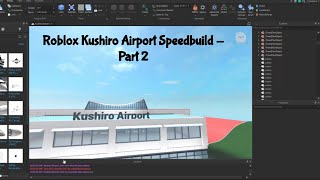 (60 FPS) Roblox Airport Speedbuild | Kushiro Airport - Part 2