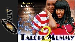 TALOPE MUMMY PT2 Latest Nollywood Movie 2014 Starring Femi Adebayo