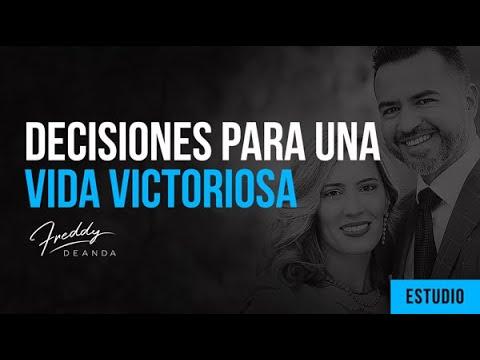 """""""Decisiones para una vida victoriosa"""" -Pastor Freddy DeAnda"""