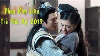 Phim Chiếu Rạp 2019: PHAN KIM LIÊN TRẢ THÙ KÝ (Thuyết Minh)
